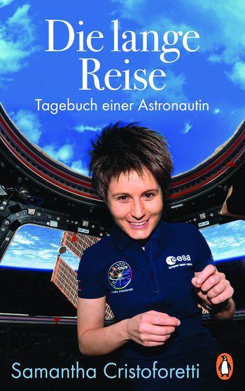 Samantha Cristoforetti: Die lange Reise - Tagebuch einer Astronautin