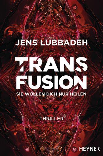 Jens Lubbadeh: Transfusion - Sie wollen dich nur heilen